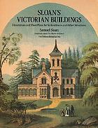 Sloan's victorian buildings : illustrations of and floor plans for 56 residences & other structuresSloan's Victorian buildings