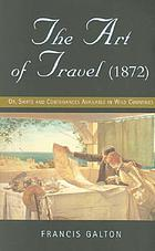 The art of travel, or, Shifts and contrivances available in wild countries