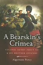 A bearskin's Crimea : Colonel Henry Percy VC and his brother officers