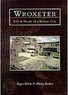 Wroxeter : the life and death of a Roman city