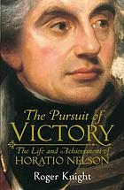 The pursuit of victory : the life and achievement of Horatio Nelson