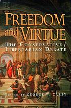 Freedom and virtue : the conservative/libertarian debate