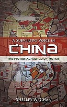 A subversive voice in China : the fictional world of Mo Yan