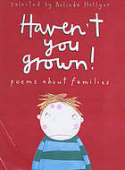 Haven't you grown! : poems about families