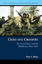 Crisis and crossfire the United States and the Middle East since 1945