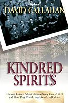 Kindred spirits : Harvard Business School's extraordinary class of 1949 and how they transformed American business