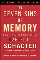 The seven sins of memory : how the mind forgets and remembers