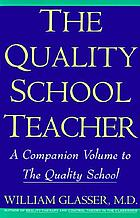 The quality school teacher : specific suggestions for teachers who are trying to implement the lead-management ideas of The quality school in their classrooms