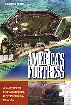 America's fortress : a history of Fort Jefferson, Dry Tortugas, Florida
