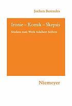 Ironie-Komik-Skepsis Studien zum Werk Adalbert Stifters