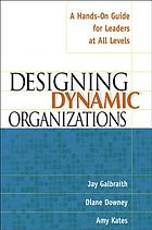 Designing dynamic organizations : a hands-on guide for leaders at all levels