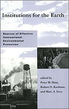 Institutions for the earth : sources of effective international environmental protection