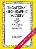 The National Geographic Society : one hundred years of adventure and discovery