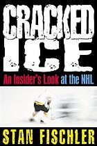 Cracked ice : an insider's look at the NHL