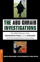 The Abu Ghraib investigations : the official reports of the independent panel and Pentagon on the shocking prisoner abuse in Iraq