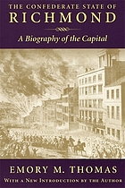 The Confederate State of Richmond; a biography of the capital