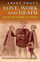 Love, work, and death : Jewish life in medieval Umbria