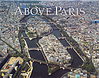 Above Paris : a new collection of aerial photographs of Paris, France