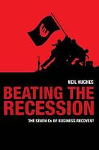 Beating the recession : the seven Cs of business recovery