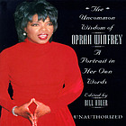 The uncommon wisdom of Oprah Winfrey : a portrait in her own words