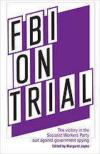 FBI on trial : the victory in the Socialist Workers Party suit against government spying