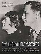 The romantic egoists : a pictorial autobiography from the scrapbooks and albums of F. Scott and Zelda Fitzgerald