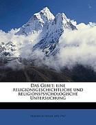 Das Gebet; eine religionsgeschichtliche und religionspsychologische Untersuchung