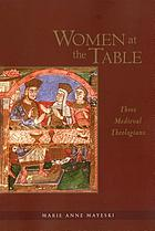 Women at the table : three medieval theologians
