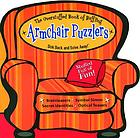 The Overstuffed book of baffling armchair puzzlers : sink back and solve away!