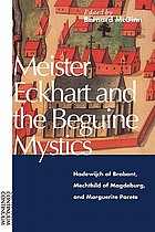Meister Eckhart and the Beguine mystics : Hadewijch of Brabant, Mechthild of Magdeburg, and Marguerite Porete