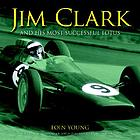 Jim Clark and his most successful Lotus : the twin biographies of a legendary racing driver and his 1963 World Championship winning Lotus 25 R4