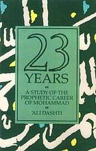 Twenty three years : a study of the prophetic career of Mohammad