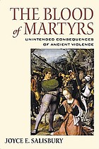 The blood of martyrs : unintended consequences of ancient violence