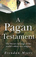 A pagan testament : the literary heritage of the world's oldest new religion