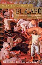 El café : historia de la semilla que cambió el mundo