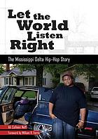Let the world listen right : the Mississippi Delta hip-hop story