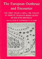 The European outthrust and encounter : the first phase c.1400-c.1700 : essays in tribute to David Beers Quinn on his 85th birthday
