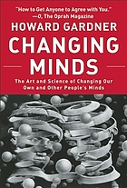Changing minds : the art and science of changing our own and other people's minds