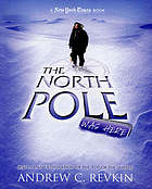 The North Pole was here : puzzles and perils at the top of the world