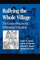 Rallying the whole village : the Comer process for reforming education