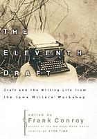 The eleventh draft : craft and the writing life from the Iowa Writers' Workshop