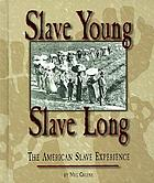 Slave young, slave long : the American slave experience