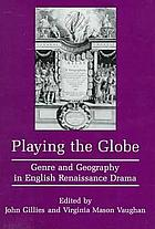 Playing the globe : genre and geography in English Renaissance drama