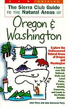 The Sierra Club guide to the natural areas of Oregon and Washington