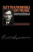 Szymanowski on music : selected writings of Karol Szymanowski