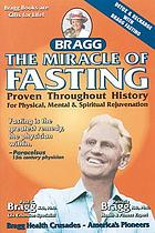 The miracle of fasting : proven through history for physical, mental, and spiritual rejuvenation