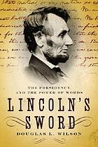 Lincoln's sword : the presidency and the power of words