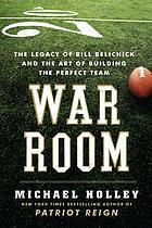 War Room : the legacy of Bill Belichick and the art of building the perfect team