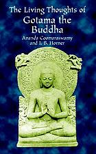 The living thoughts of Gotama, the Buddha