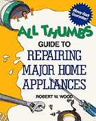 All thumbs guide to repairing major home appliances